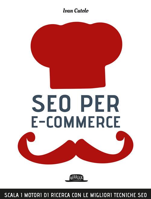SEO per e-commerce. Scala i motori di ricerca con le migliori tecniche SEO