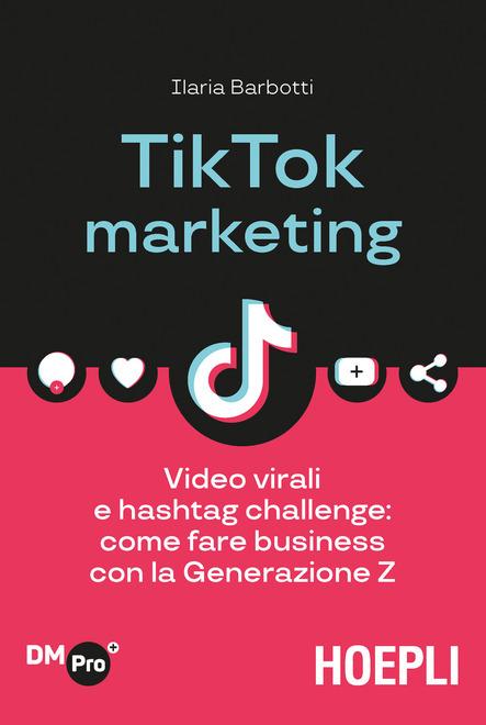 TikTok marketing. Video virali e hashtag challenge come fare business con la Generazione Z